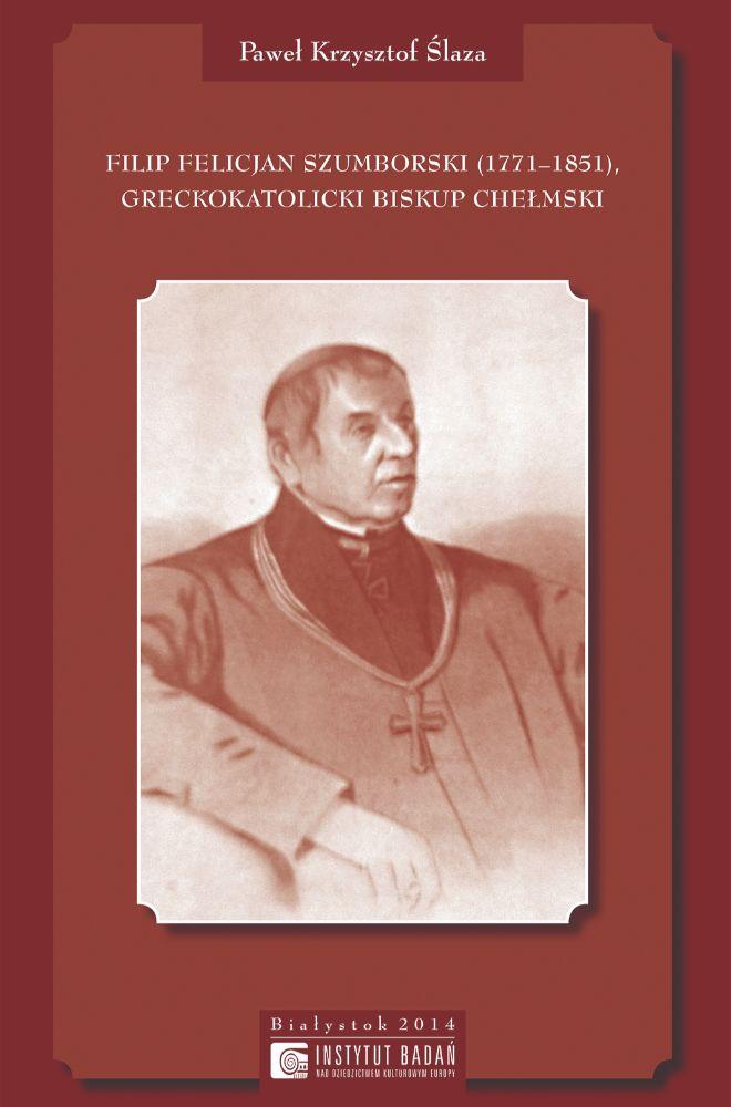 Filip Felicjan Szumborski (1771-1851), greckokatolicki biskup chełmski