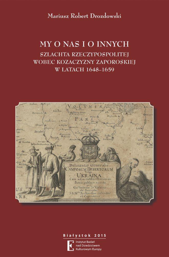 My onas ioinnych. Szlachta Rzeczypospolitej wobec Kozaczyzny zaporoskiej wlatach 1648–1659